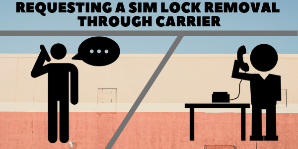 REQUESTING A SIM LOCK REMOVAL THROUGH CARRIER