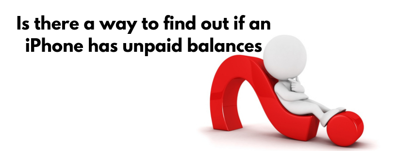 how to find out if an iPhone has unpaid balances